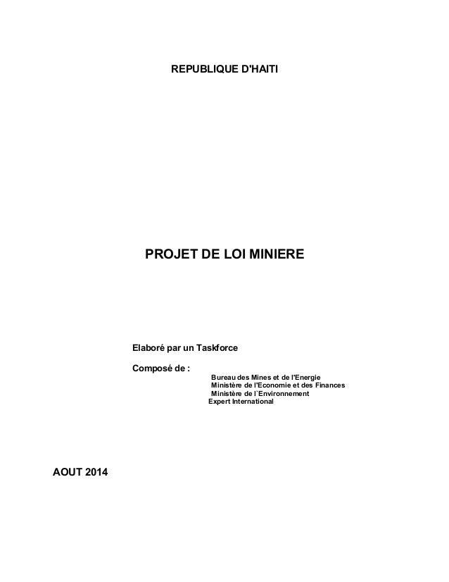 REPUBLIQUE D'HAITI PROJET DE LOI MINIERE Elaboré par un Taskforce Composé de : Bureau des Mines et de l'Energie Ministère ...
