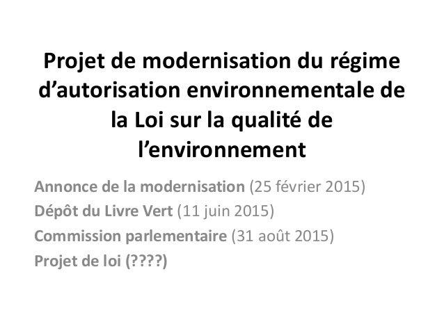 Projet de modernisation du régime d'autorisation environnementale de la Loi sur la qualité de l'environnement Annonce de l...