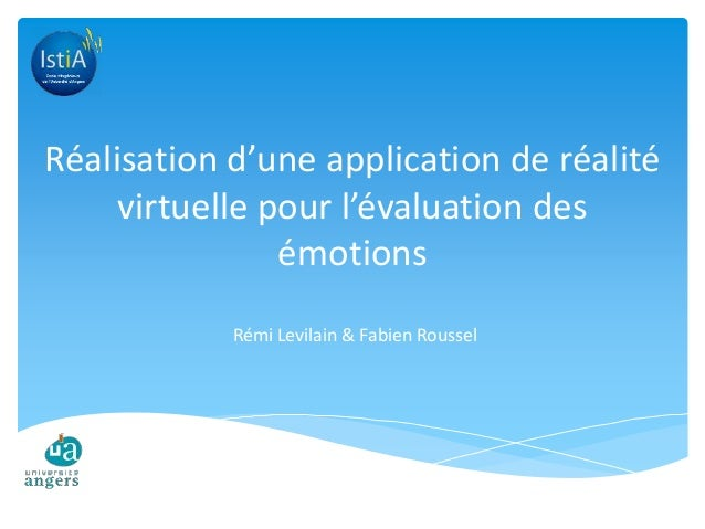 Réalisation d'une application de réalité  virtuelle pour l'évaluation des  émotions  Rémi Levilain & Fabien Roussel