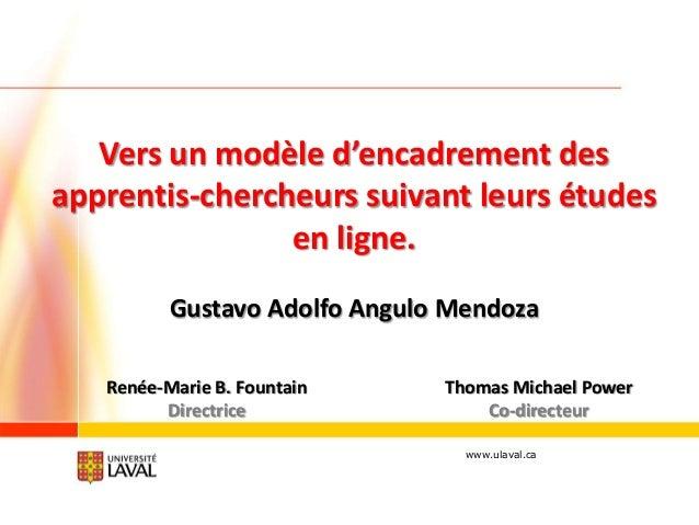Vers un modèle d'encadrement des apprentis-chercheurs suivant leurs études en ligne. Gustavo Adolfo Angulo Mendoza Renée-M...