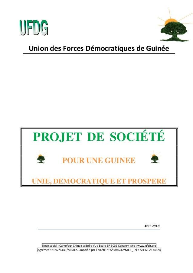 Union des Forces Démocratiques de Guinée PROJET DE SOCIÉTÉ POUR UNE GUINEE UNIE, DEMOCRATIQUE ET PROSPERE Mai 2010 Siège s...