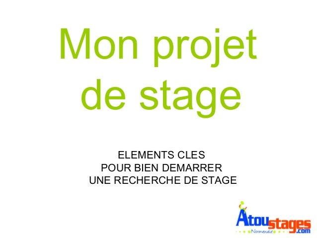 Mon projet de stage ELEMENTS CLES POUR BIEN DEMARRER UNE RECHERCHE DE STAGE