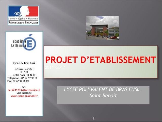PROJET D'ETABLISSEMENT 2014 -2017 LYCEE POLYVALENT DE BRAS FUSIL Saint Benoit Lycée de Bras Fusil adresse postale: BP 123...