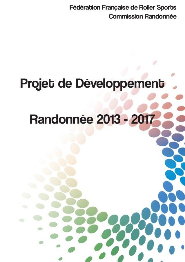 Fédération Française de Roller Sports                    Commission RandonnéeProjet de Développement Randonnée 2013 - 2017