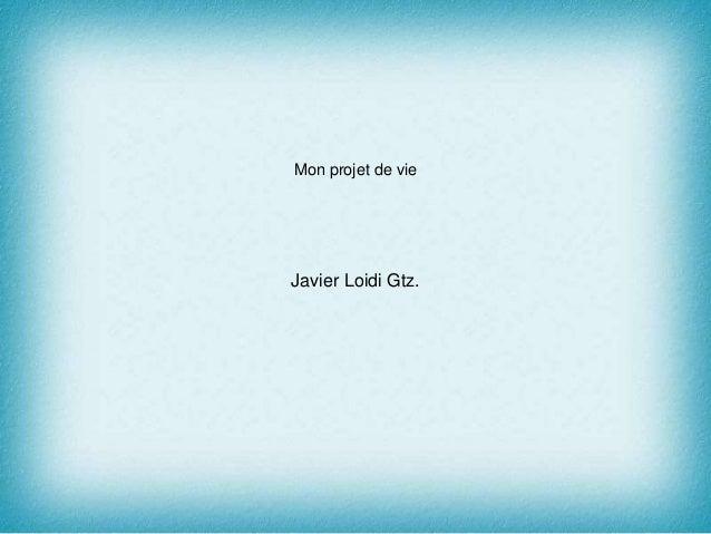 Mon projet de vie Javier Loidi Gtz.