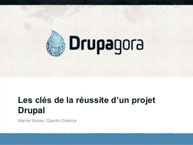 Les clés de la réussite d'un projetDrupalMarine Soroko, Quentin Delance