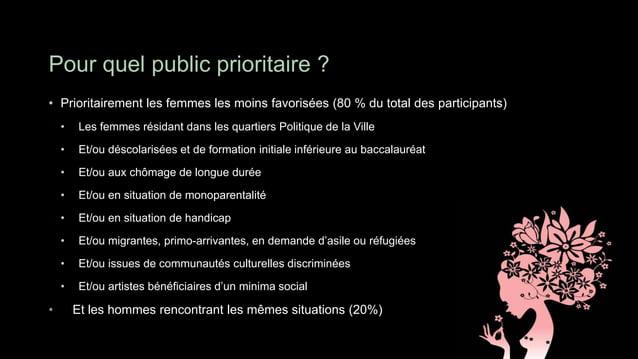 Pour quel public prioritaire ?• Prioritairement les femmes les moins favorisées (80 % du total des participants)    •    L...