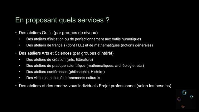 En proposant quels services ?• Des ateliers Outils (par groupes de niveau)  •   Des ateliers d'initiation ou de perfection...