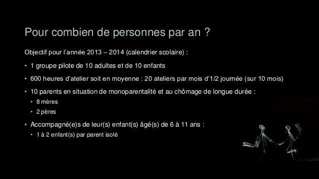 Pour combien de personnes par an ?Objectif pour l'année 2013 – 2014 (calendrier scolaire) :• 1 groupe pilote de 10 adultes...
