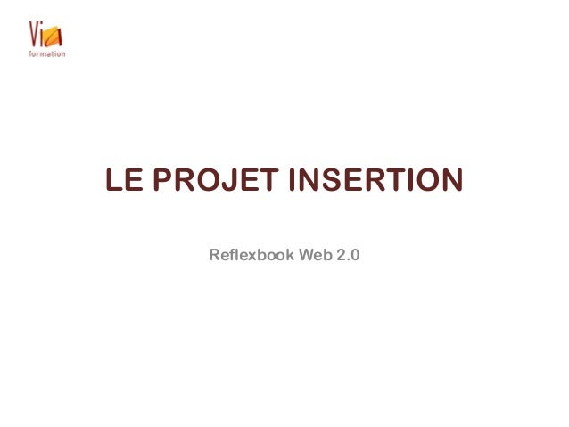 LE PROJET INSERTION Reflexbook Web 2.0