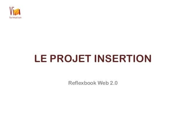 LE PROJET INSERTION Reflexbook Web 2.0