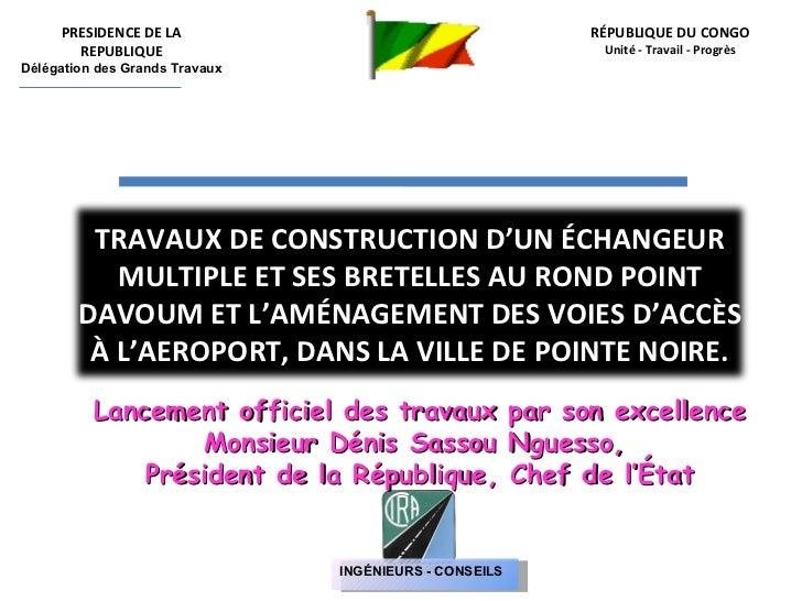 RÉPUBLIQUE DU CONGO Unité - Travail - Progrès Lancement officiel des travaux par son excellence  Monsieur Dénis Sassou Ngu...