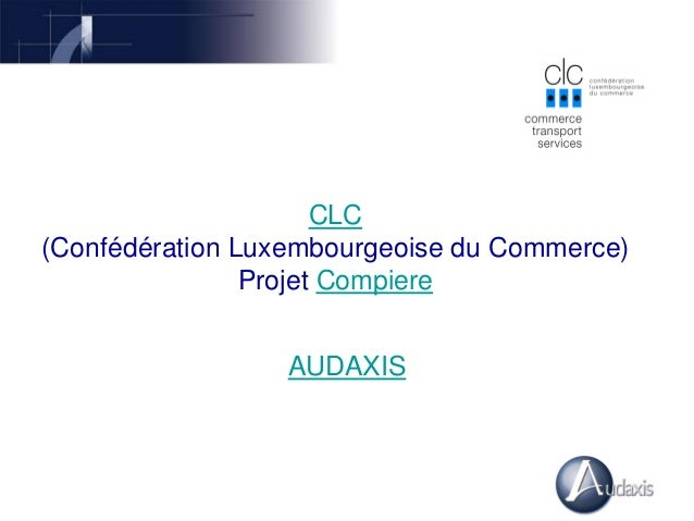 CLC (Confédération Luxembourgeoise du Commerce) Projet Compiere AUDAXIS