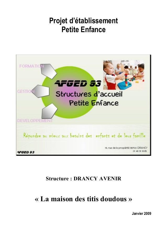 Projet d'établissement Petite Enfance  Structure : DRANCY AVENIR  « La maison des titis doudous » Janvier 2009