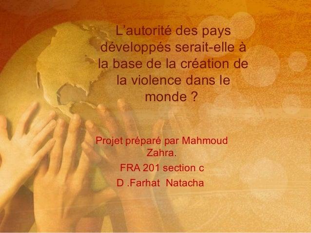 Projet préparé par Mahmoud Zahra. FRA 201 section c D .Farhat Natacha L'autorité des pays développés serait-elle à la base...