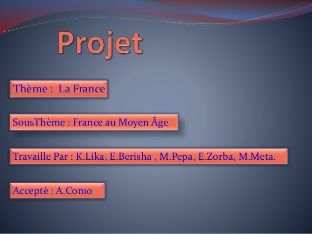 Thème : La France SousThème : France au Moyen Âge Travaille Par : K.Lika, E.Berisha , M.Pepa, E.Zorba, M.Meta. Acceptè : A...