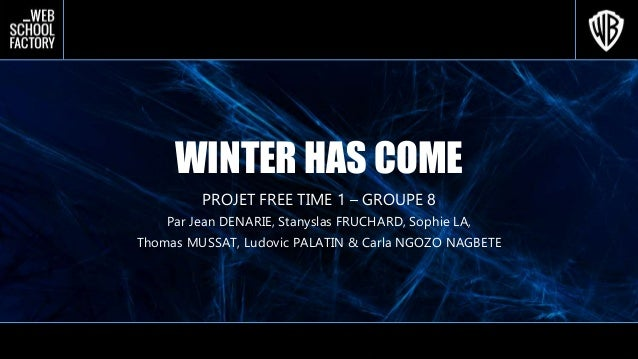 WINTER HAS COME PROJET FREE TIME 1 – GROUPE 8 Par Jean DENARIE, Stanyslas FRUCHARD, Sophie LA, Thomas MUSSAT, Ludovic PALA...