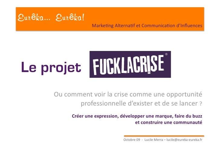 Eur ka... Eur ka!                         MarkeAngAlternaAfetCommunicaAond'Influences     Le projet          Oucommen...