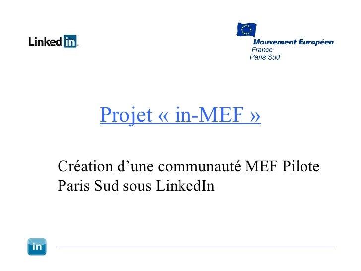 Projet «in-MEF» Création d'une communauté MEF Pilote Paris Sud sous LinkedIn