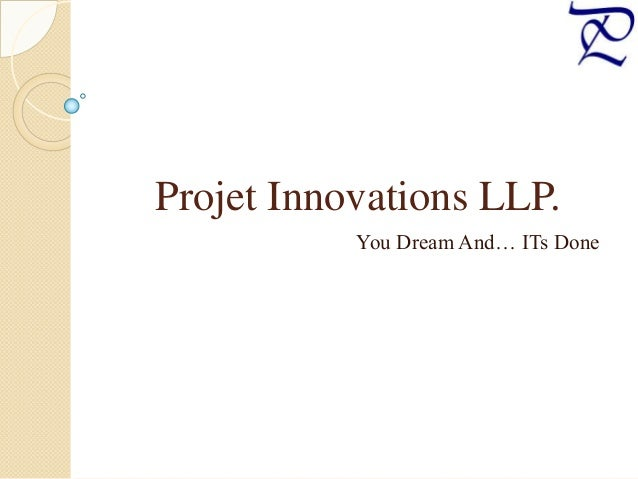 Projet Innovations LLP. You Dream And… ITs Done
