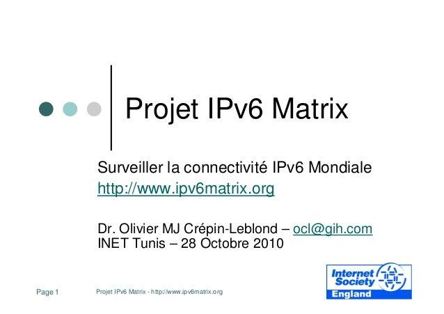 Projet IPv6 Matrix - http://www.ipv6matrix.orgPage 1 Projet IPv6 Matrix Surveiller la connectivité IPv6 Mondiale http://ww...