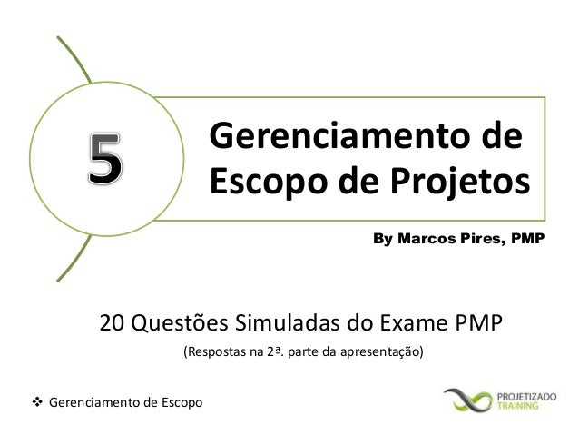  Gerenciamento de Escopo  Gerenciamento de  Escopo de Projetos  By Marcos Pires, PMP  20 Questões Simuladas do Exame PMP ...