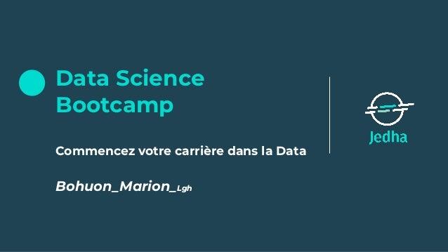 Data Science Bootcamp Commencez votre carrière dans la Data Bohuon_Marion_Lgh