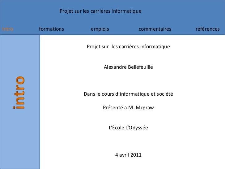 Projet sur  les carrières informatique<br />Alexandre Bellefeuille <br />Dans le cours d'informatique et société <br />Pré...