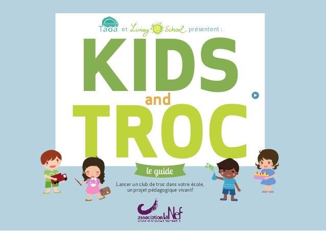 KIDS  et présentent :  TROC and  l guid  Lancer un club de troc dans votre école,  un projet pédagogique vivant!