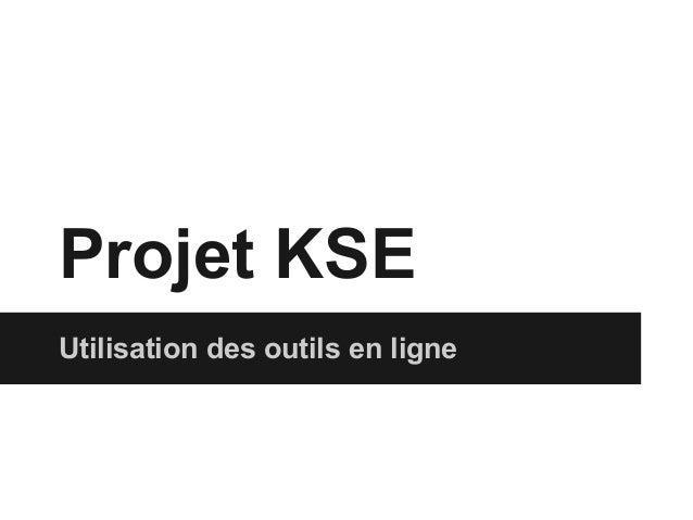 Projet KSEUtilisation des outils en ligne