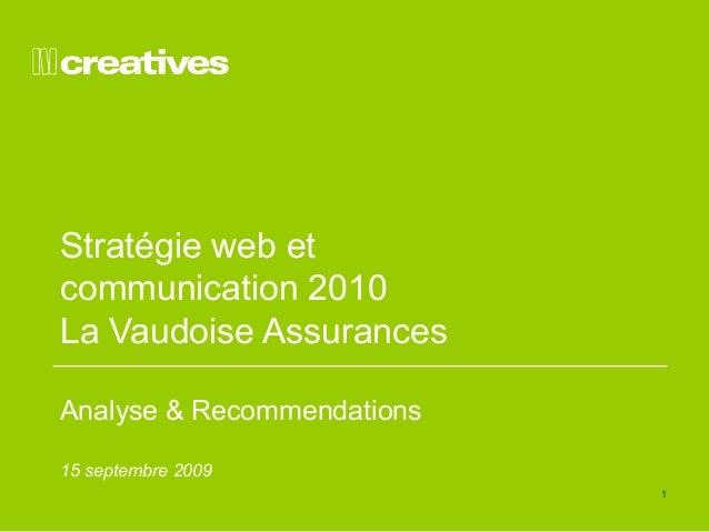 1  Stratégie web et  communication 2010  La Vaudoise Assurances  Analyse & Recommendations  15 septembre 2009