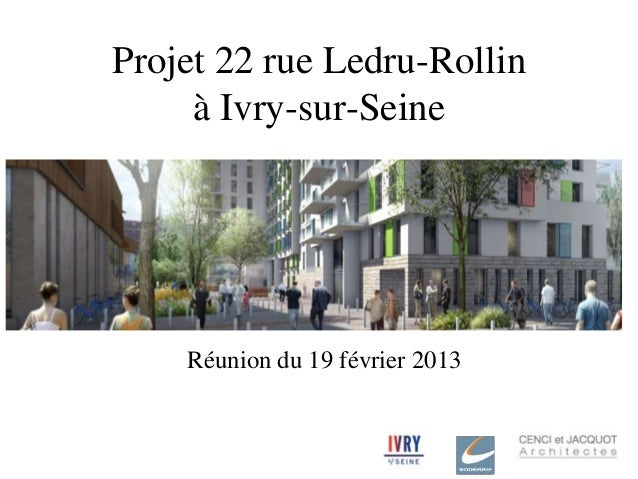 Projet 22 rue Ledru-Rollin     à Ivry-sur-Seine    Réunion du 19 février 2013