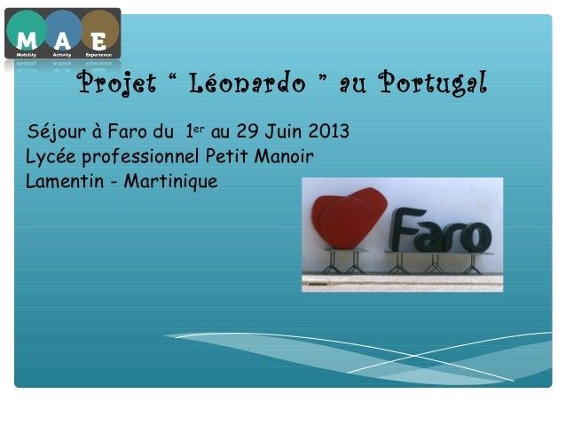 """Projet """" Léonardo """" au Portugal Séjour à Faro du 1er au 29 Juin 2013 Lycée professionnel Petit Manoir Lamentin - Martiniq..."""