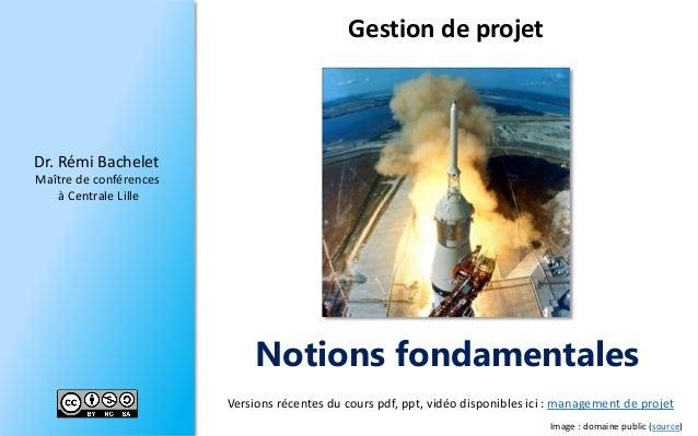 Dr.RémiBachelet  Maître de conférences  à Centrale Lille  Notions fondamentales  Versions récentes du cours pdf, ppt, vidé...