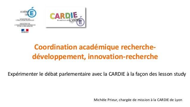 Coordination académique recherche- développement, innovation-recherche Expérimenter le débat parlementaire avec la CARDIE ...