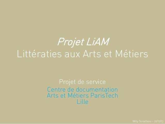 Projet LiAM Littératies aux Arts et Métiers Projet de service Centre de documentation Arts et Métiers ParisTech Lille Will...