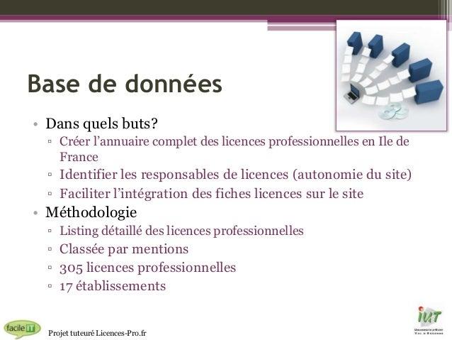 Base de données • Dans quels buts? ▫ Créer l'annuaire complet des licences professionnelles en Ile de France  ▫ Identifier...