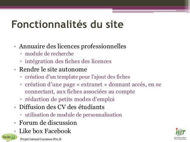 Fonctionnalités du site • Annuaire des licences professionnelles ▫ module de recherche  ▫ intégration des fiches des licen...