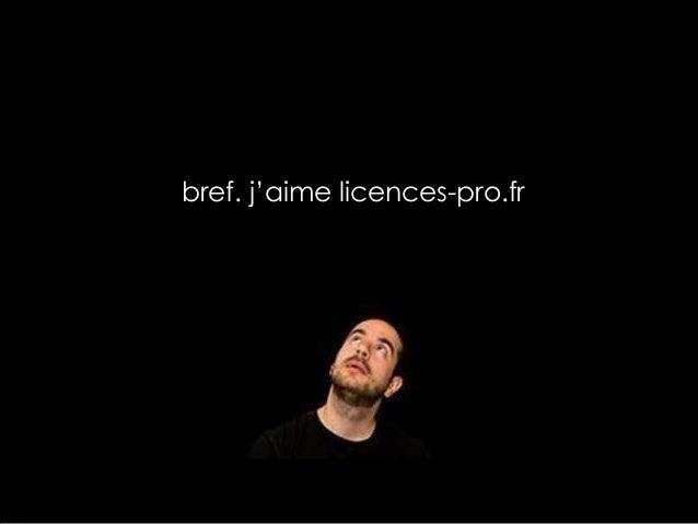 bref. j'aime licences-pro.fr  Projet tuteuré Licences-Pro.fr