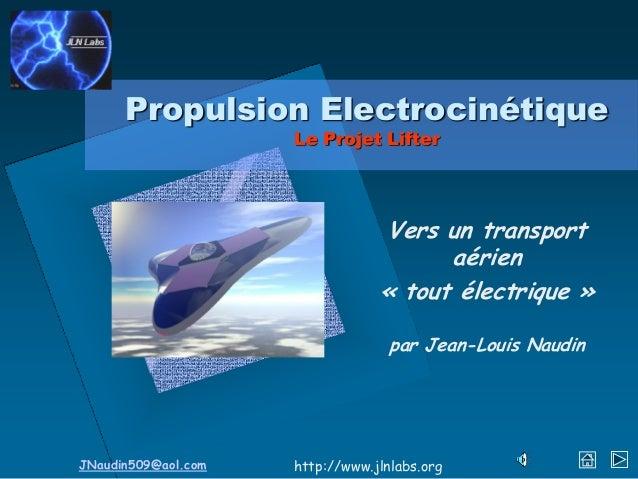 JNaudin509@aol.com http://www.jlnlabs.org Propulsion Electrocinétique Le Projet Lifter Vers un transport aérien « tout éle...