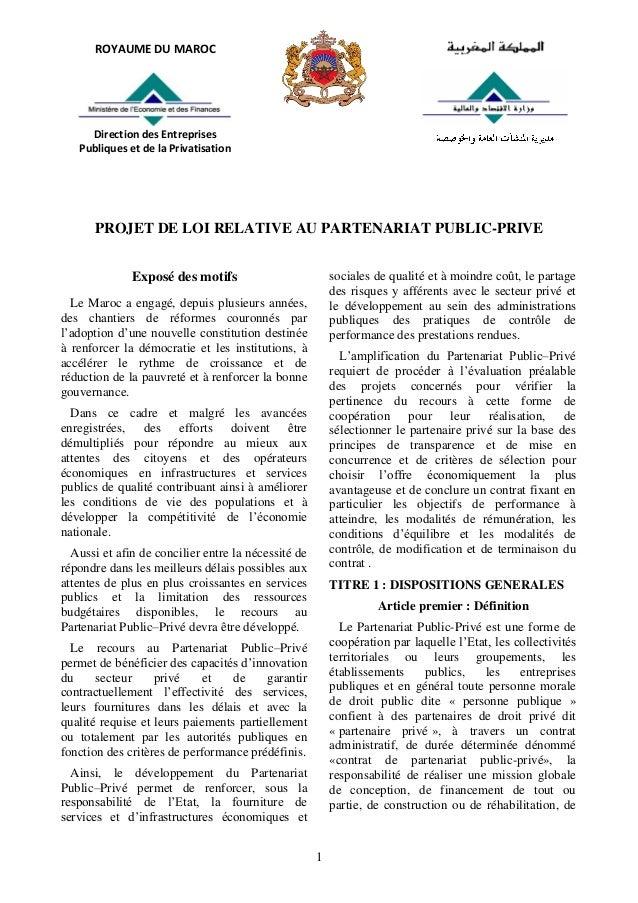 1 PROJET DE LOI RELATIVE AU PARTENARIAT PUBLIC-PRIVE Exposé des motifs Le Maroc a engagé, depuis plusieurs années, des cha...