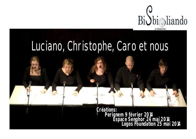 présente:  Luciano, Christophe, Caro et nous  Créations: Perignem 9 février 2014 Espace Senghor 24 mai 2014 Logos Foundati...