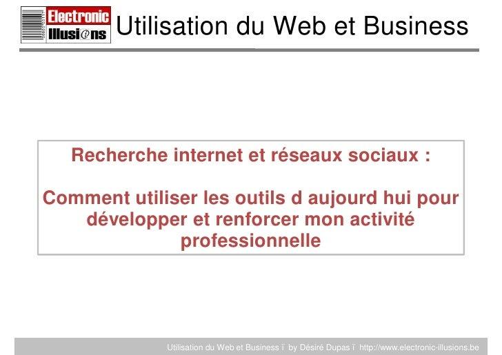 Utilisation du Web et Business       Recherche internet et réseaux sociaux :  Comment utiliser les outils d aujourd hui po...