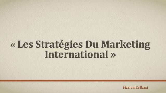 « Les Stratégies Du Marketing International » Mariem Sellami