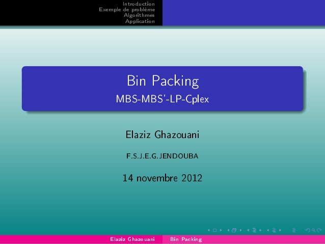 Introduction Exemple de problème Algorithmes Application Bin Packing MBS-MBS'-LP-Cplex Elaziz Ghazouani F.S.J.E.G.JENDOUBA...