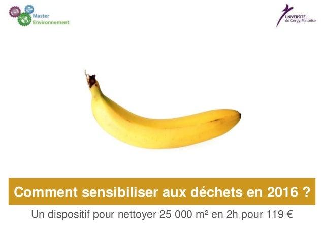 Un dispositif pour nettoyer 25 000 m² en 2h pour 119 € Comment sensibiliser aux déchets en 2016 ?
