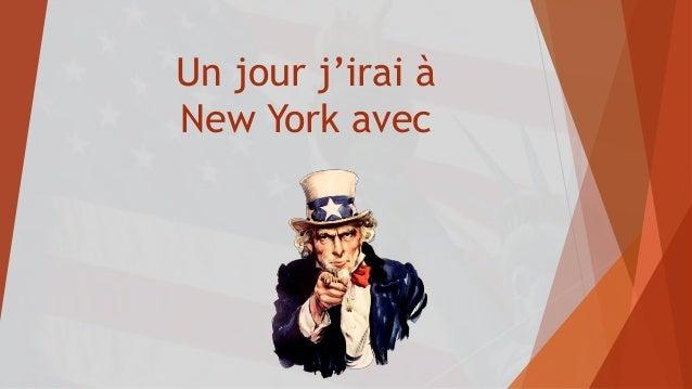 Un jour j'irai à New York avec