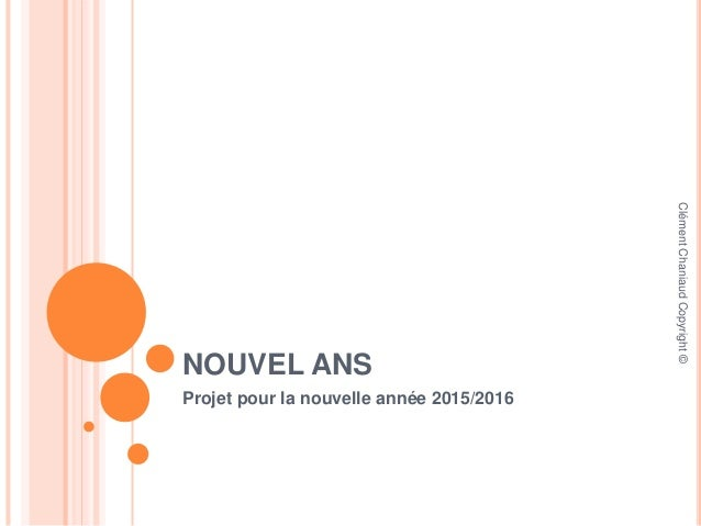 NOUVEL ANS Projet pour la nouvelle année 2015/2016 ClémentChaniaudCopyright©