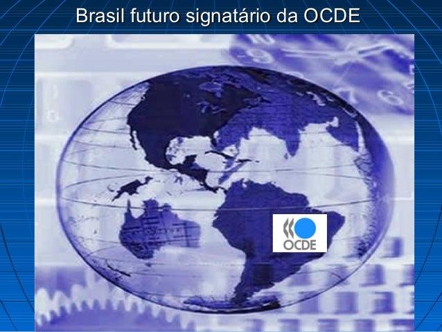 Brasil futuro signatário da OCDEBrasil futuro signatário da OCDE