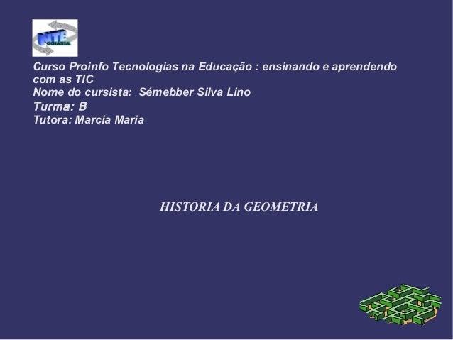 Curso Proinfo Tecnologias na Educação : ensinando e aprendendo com as TIC Nome do cursista: Sémebber Silva Lino Turma: B T...